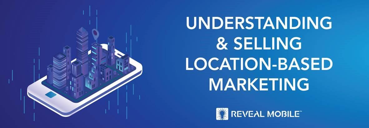 Understanding & Selling Location-Based Marketing