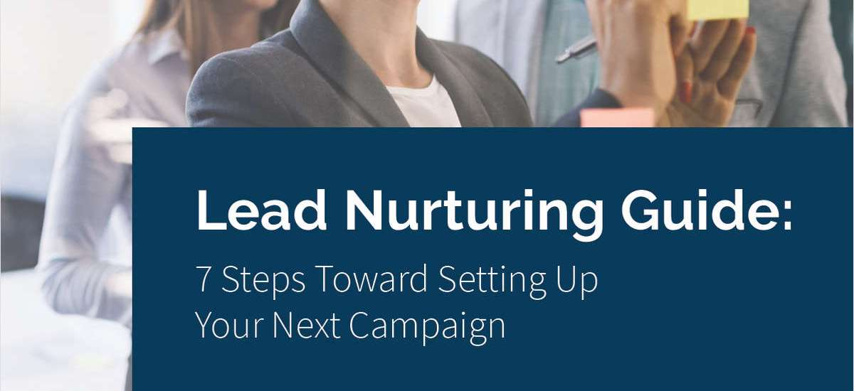 Lead Nurturing: 7 Steps Toward Setting Up Your Next Campaign