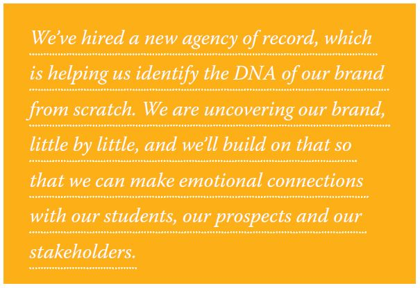 We've hired a new agency of record, which is helping us identify the DNA of our brand from scratch. We are uncovering our brand, little by little, and we'll build on that so that we can make emotional connections with our students, our prospects and our stakeholders.