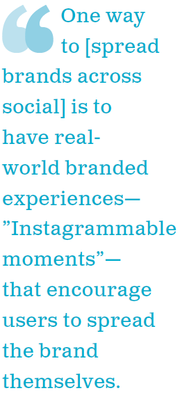 One way to spread brands across social is to have real-world brand experiences - Instagrammable moments - that encourage users to spread the brand themselves.