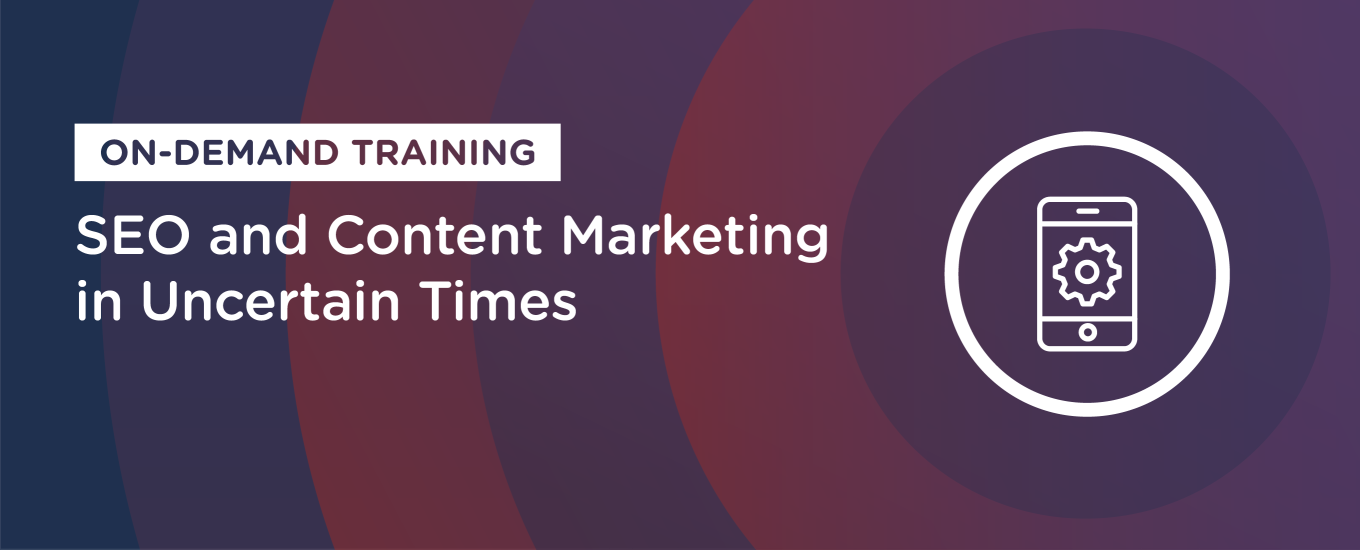 SEO and Content Marketing in Uncertain Times