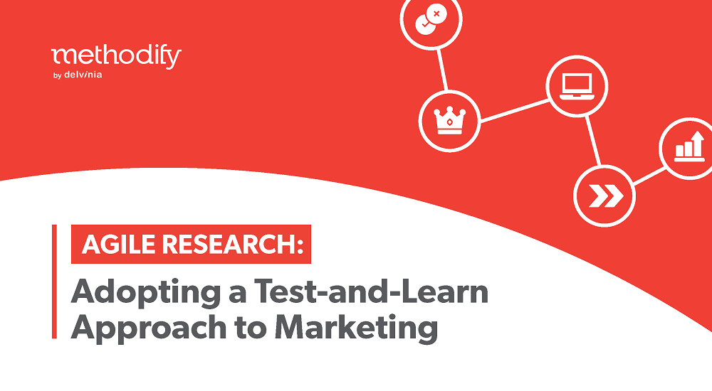 Agile Research: Adopting a Test-and-Learn Approach to Marketing