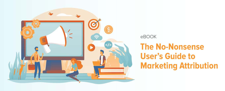 Marketing Attribution: The No-Nonsense User's Guide