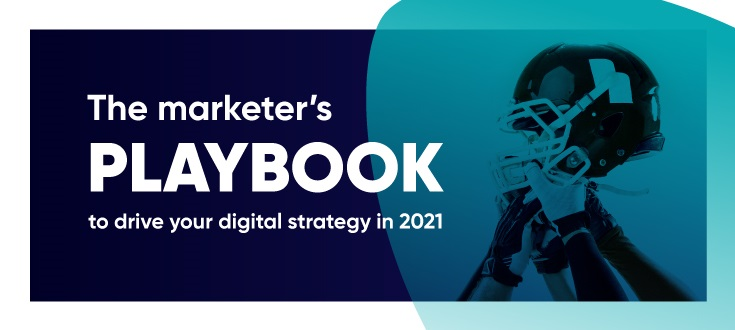 The marketer's playbook to drive digital strategy in 2021