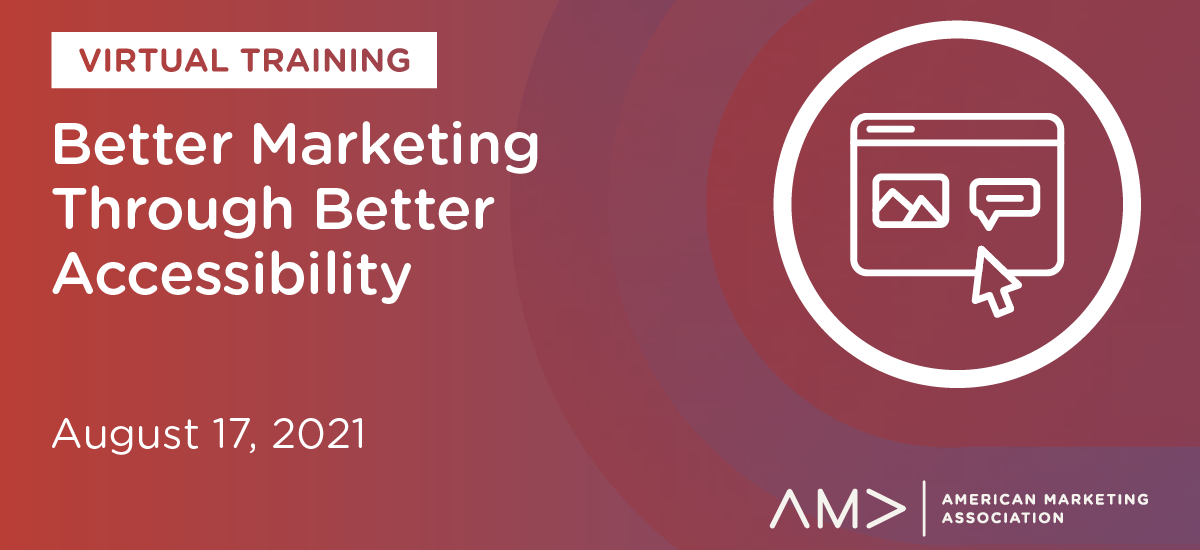 Better Marketing Through Better Accessibility Virtual Training: On-Demand Resources