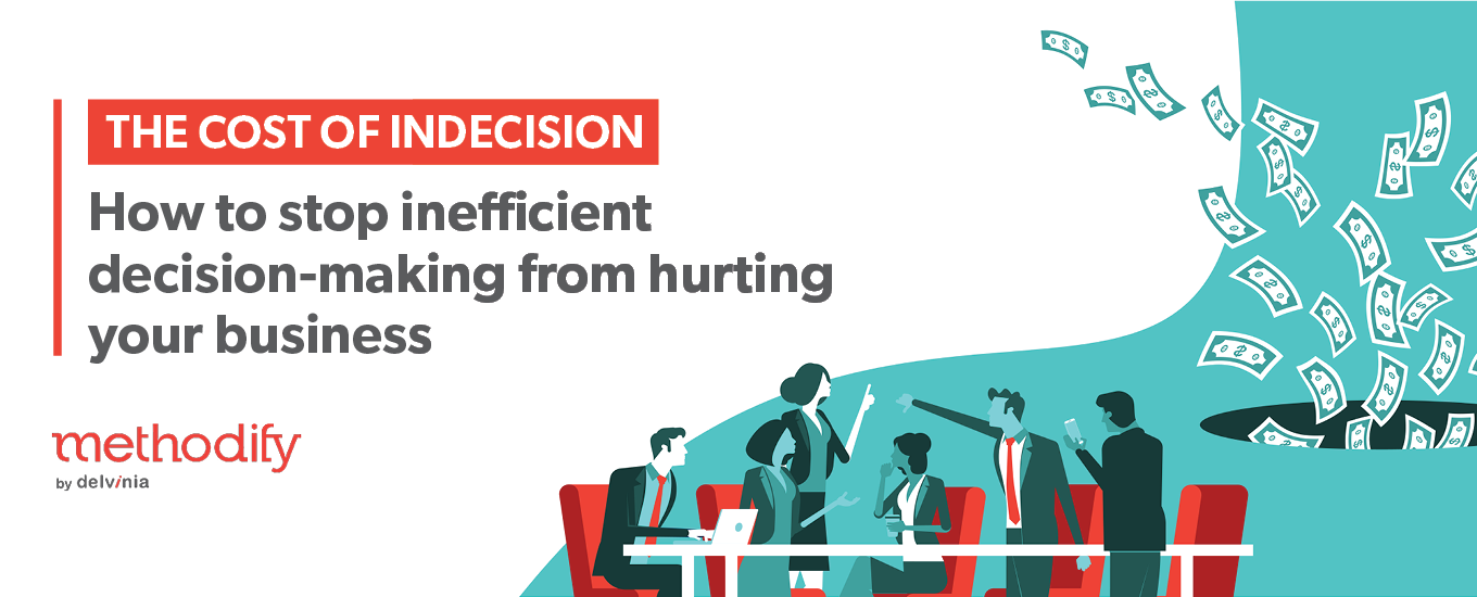 The Cost of Indecision: How to stop Inefficient Decision-Making from Hurting Your Business