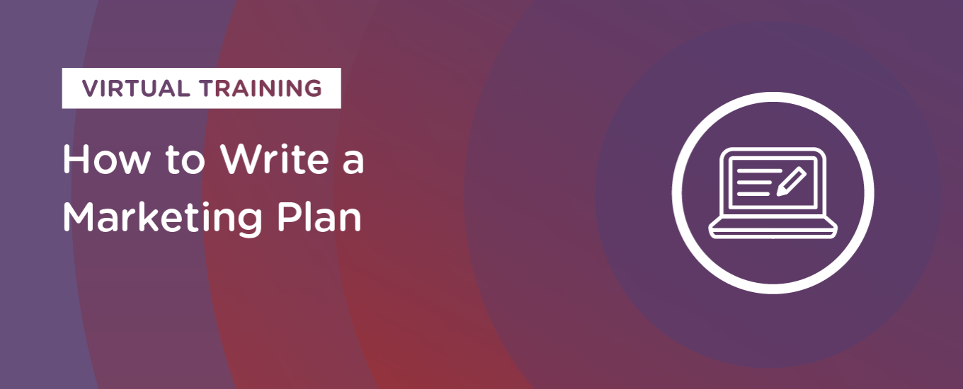 How to Write a Marketing Plan Virtual Training: On-Demand Resources